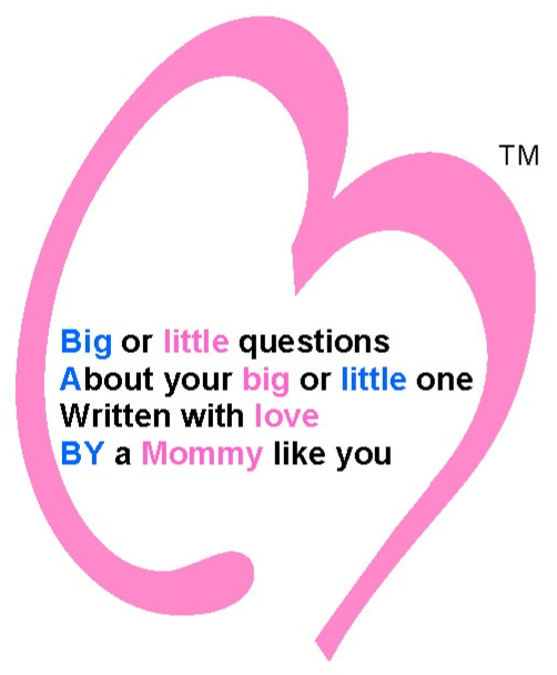 Big or little questions about your big or little one written with love by a mommy like you.